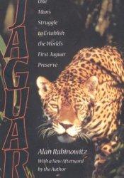 Jaguar: One Man's Struggle to Establish the World's First Jaguar Preserve Pdf Book