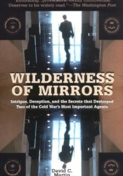 Wilderness of Mirrors: Intrigue, Deception, and the Secrets that Destroyed Two of the Cold War's Most Important Agents Pdf Book