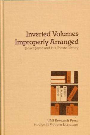 Inverted Volumes Improperly Arranged: James Joyce And His Trieste Library