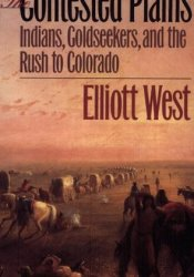 The Contested Plains: Indians, Goldseekers, and the Rush to Colorado Pdf Book