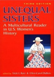 Unequal Sisters: A Multicultural Reader in U. S. Women's History Pdf Book