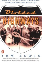 Divided Highways: Building the Interstate Highways, Transforming American Life Pdf Book