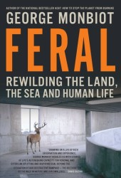 Feral: Rewilding the Land, the Sea and Human Life Book Pdf
