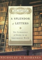 A Splendor of Letters: The Permanence of Books in an Impermanent World Pdf Book