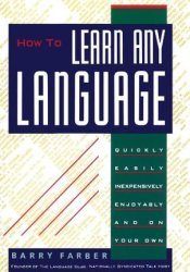 How To Learn Any Language: Quickly, Easily, Inexpensively, Enjoyably and on Your Own Pdf Book