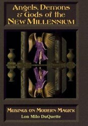 Angels, Demons & Gods of the New Millenium: Musings on Modern Magick Pdf Book