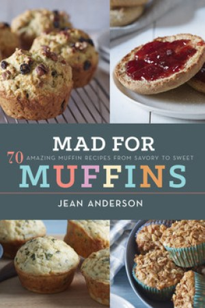 Mad for Muffins: 70 Amazing Muffin Recipes from Savory to Sweet pdf books
