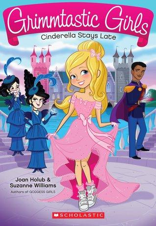 Cinderella Stays Late (Grimmtastic Girls, #1)