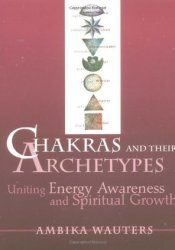 Chakras and Their Archetypes: Uniting Energy Awareness and Spiritual Growth Pdf Book
