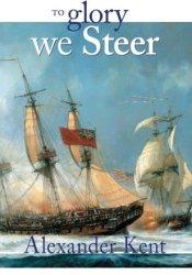 To Glory We Steer (Richard Bolitho, #7) Pdf Book