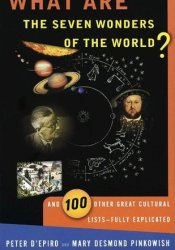 What are the Seven Wonders of the World?: And 100 Other Great Cultural Lists—Fully Explicated Pdf Book