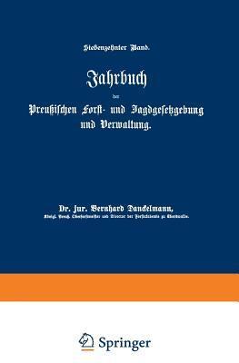 Jahrbuch Der Preussischen Forst- Und Jagdgesetzgebung Und Verwaltung: Siebzehnter Band