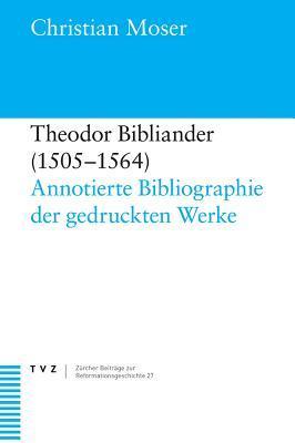 Theodor Bibliander (1505-1564): Annotierte Bibliographie Der Gedruckten Werke