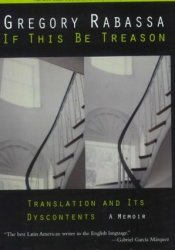 If This Be Treason: Translation and its Dyscontents: A Memoir Pdf Book