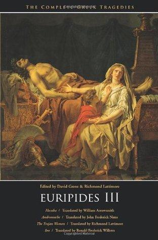 Euripides III: Hecuba / Andromache / The Trojan Women / Ion (Complete Greek Tragedies, #7)