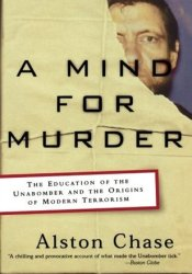A Mind for Murder: The Education of the Unabomber and the Origins of Modern Terrorism Pdf Book