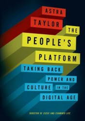 The People's Platform: Taking Back Power and Culture in the Digital Age Pdf Book