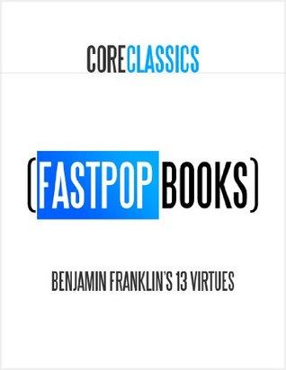 Benjamin Franklin's 13 Virtues (FastPop Books Core Classics)
