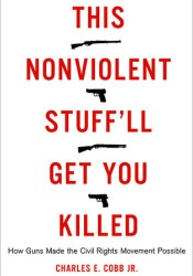 This Nonviolent Stuff'll Get You Killed: How Guns Made the Civil Rights Movement Possible Pdf Book