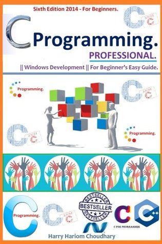 C Programming Professional, [ C Programming: A Modern Approach in Easy Steps. 2014-15 Special Edition. ]