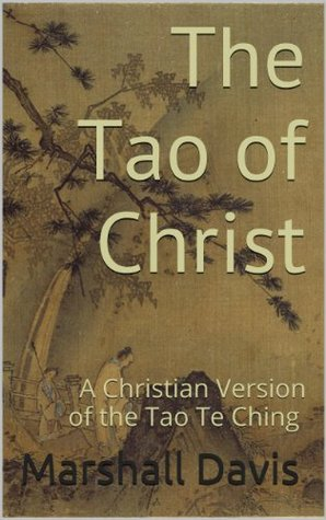 The Tao of Christ: A Christian Version of the Tao Te Ching