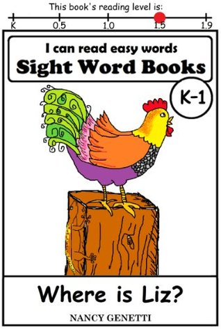 I CAN READ EASY WORDS SIGHT WORD BOOKS: Where is Liz?: Level K-1 Early Reader: Beginning Readers (I Can Read Easy Words: Sight Word Books)