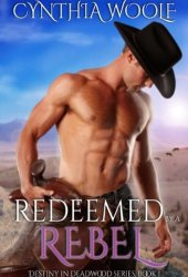 Redeemed by a Rebel (Destiny in Deadwood, #1) Book Pdf