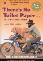 There's No Toilet Paper . . . on the Road Less Traveled: The Best of Travel Humor and Misadventure Pdf Book