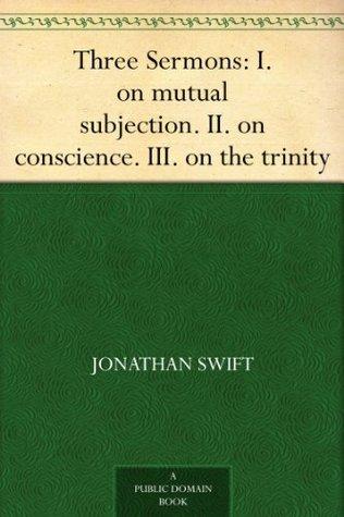 Three Sermons: I. on mutual subjection. II. on conscience. III. on the trinity