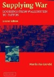 Supplying War: Logistics from Wallenstein to Patton Pdf Book