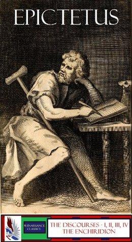 Epictetus: The Discourses (4 Volumes/Books) & The Enchiridion (Annonated)