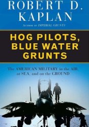 Hog Pilots, Blue Water Grunts: The American Military in the Air, at Sea, and on the Ground Pdf Book