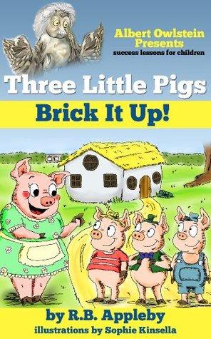 Three Little Pigs Brick It Up! (Albert Owlstein Presents success lessons for children Book 1)