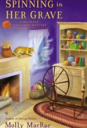 Spinning in Her Grave (A Haunted Yarn Shop Mystery #3) Book Pdf