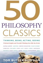 50 Philosophy Classics: Thinking, Being, Acting, Seeing: Profound Insights and Powerful Thinking from Fifty Key Books Pdf Book