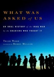 What Was Asked of Us: An Oral History of the Iraq War by the Soldiers Who Fought It Pdf Book