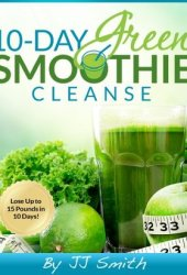 10-Day Green Smoothie Cleanse: Lose Up to 15 Pounds in 10 Days! Pdf Book