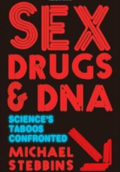 Sex, Drugs and DNA: Science's Taboos Confronted Pdf Book