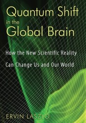 Quantum Shift in the Global Brain: How the New Scientific Reality Can Change Us and Our World Pdf Book