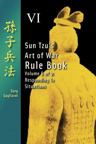 Volume Six: Sun Tzu's Art of War Rule Book -- Responding to Situations