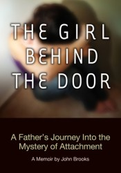 The Girl Behind the Door: A Father's Journey Into the Mystery of Attachment Pdf Book