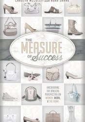 The Measure of Success: Uncovering the Biblical Perspective on Women, Work, and the Home Pdf Book