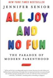 All Joy and No Fun: The Paradox of Modern Parenthood Pdf Book