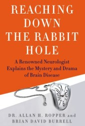 Reaching Down the Rabbit Hole: A Renowned Neurologist Explains the Mystery and Drama of Brain Disease Book Pdf