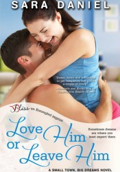 Love Him or Leave Him (Small Town, Big Dreams, #2) Pdf Book