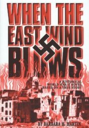 When The East Wind Blows: A World War 2 Novel Based on a True Story Pdf Book