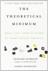 The Theoretical Minimum: What You Need to Know to Start Doing Physics (Theoretical Minimum #1) Book Pdf