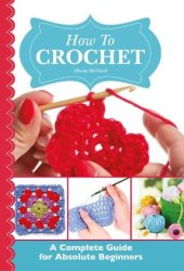 How To Crochet: A Complete Guide for Absolute Beginners Book Pdf