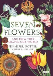 Seven Flowers: And How They Shaped Our World Pdf Book