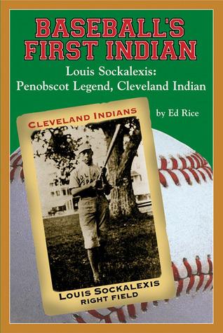 Baseball's First Indian: Louis Sockalexis: Penobscot Legend, Cleveland Indian